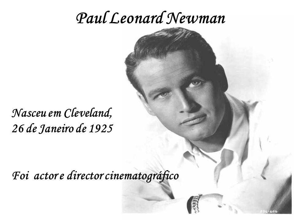 Paul Leonard Newman Nasceu em Cleveland, 26 de Janeiro de 1925