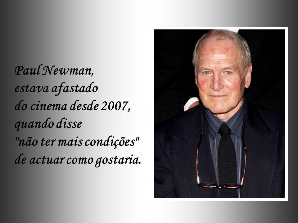 Paul Newman, estava afastado. do cinema desde 2007, quando disse.