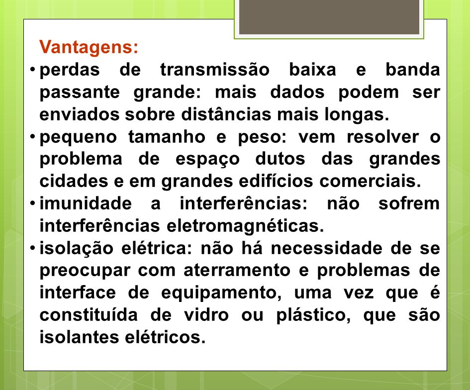Vantagens: perdas de transmissão baixa e banda passante grande: mais dados podem ser enviados sobre distâncias mais longas.
