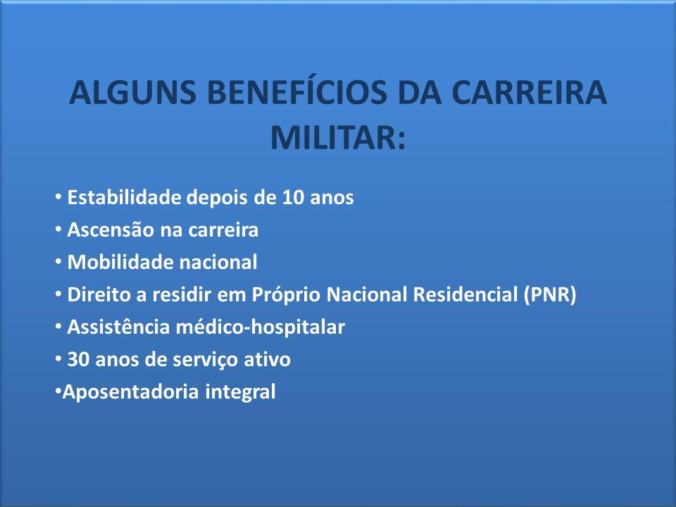 ALGUNS BENEFÍCIOS DA CARREIRA MILITAR: