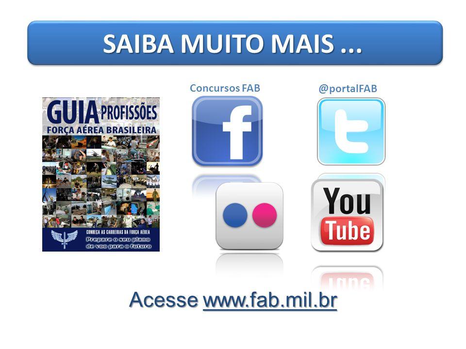 SAIBA MUITO MAIS ... Concursos FAB @portalFAB Acesse www.fab.mil.br