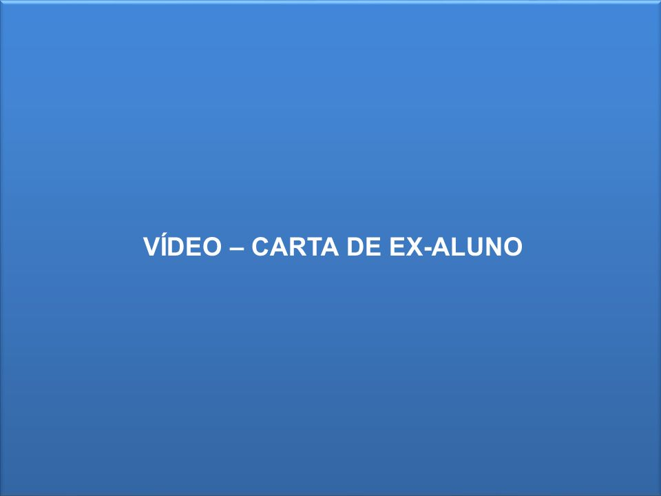 VÍDEO – CARTA DE EX-ALUNO