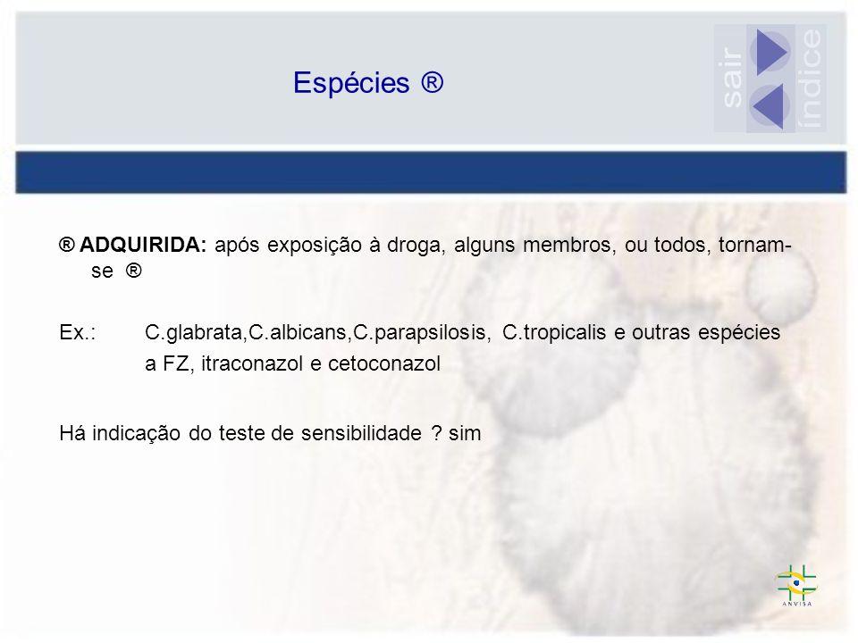 Espécies ®sair. índice. ® ADQUIRIDA: após exposição à droga, alguns membros, ou todos, tornam-se ®
