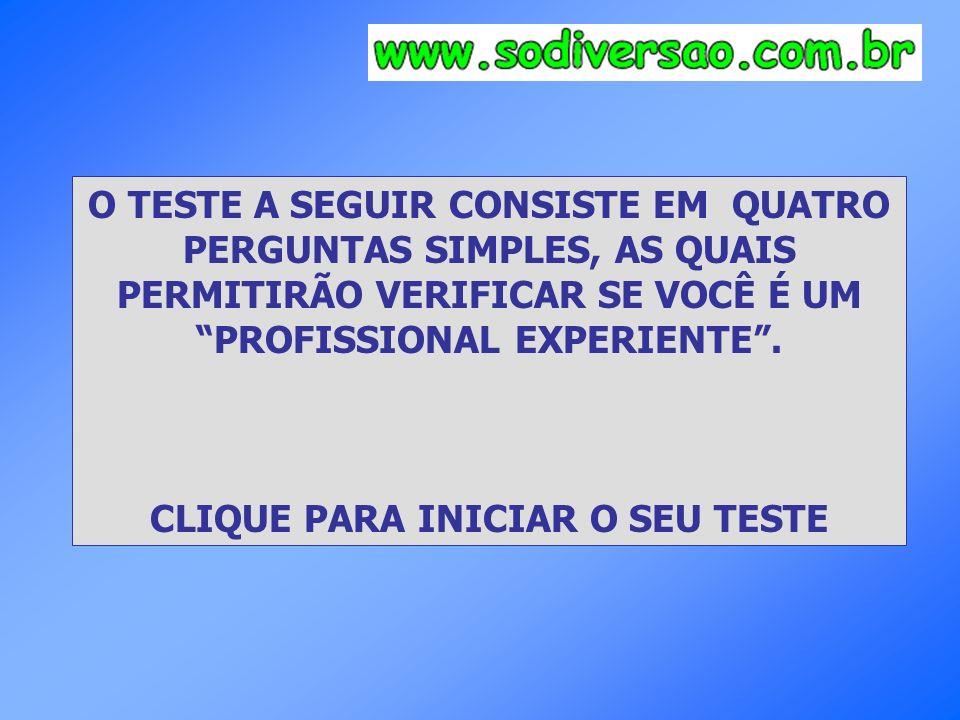 O TESTE A SEGUIR CONSISTE EM QUATRO CLIQUE PARA INICIAR O SEU TESTE