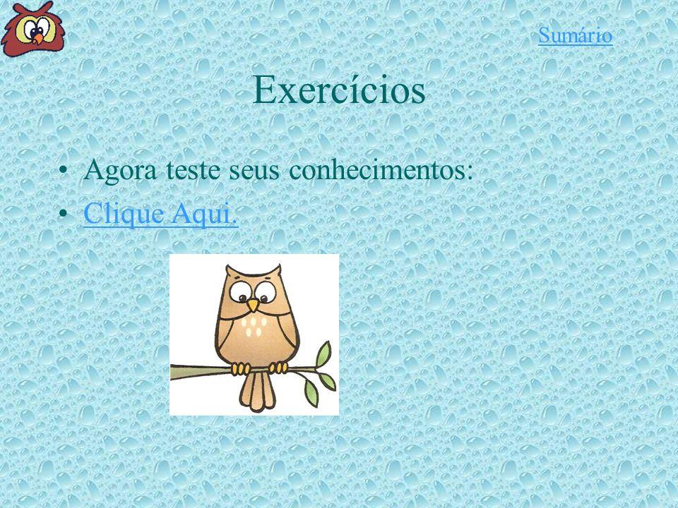 Sumário Exercícios Agora teste seus conhecimentos: Clique Aqui.