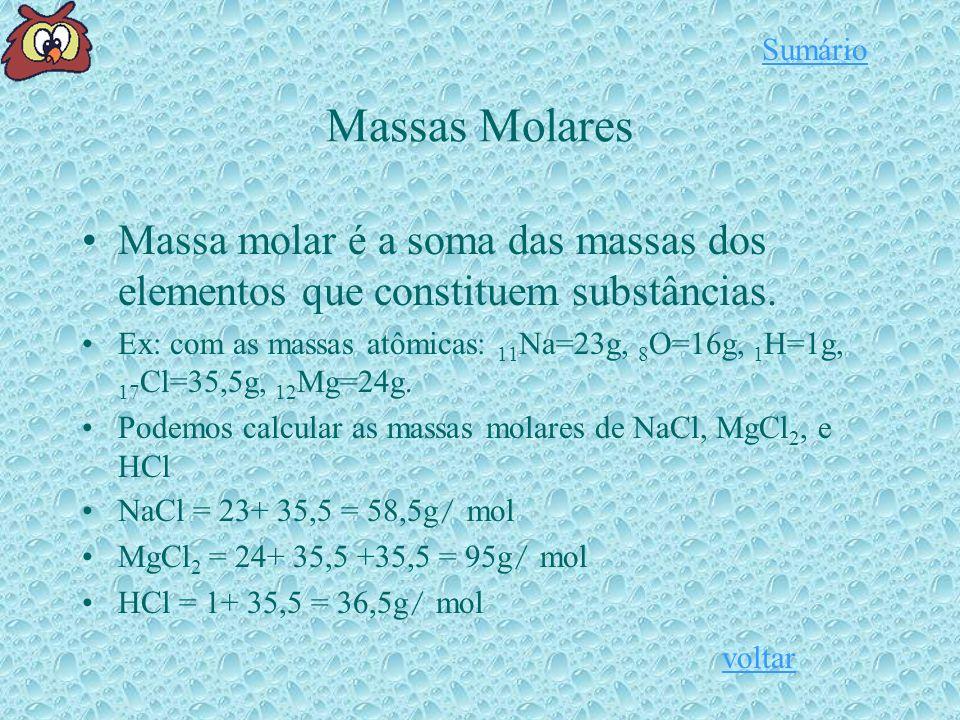 Sumário Massas Molares. Massa molar é a soma das massas dos elementos que constituem substâncias.