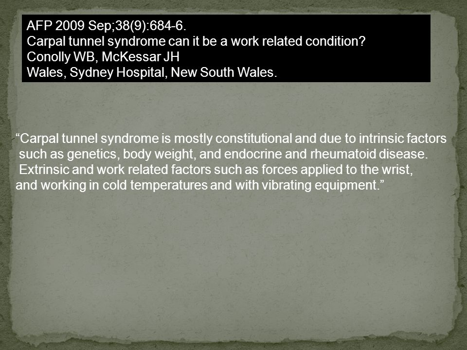 AFP 2009 Sep;38(9):684-6. Carpal tunnel syndrome can it be a work related condition Conolly WB, McKessar JH.