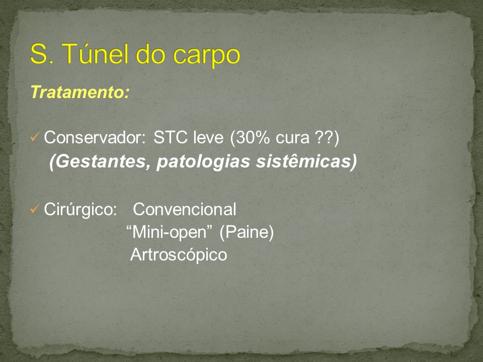 S. Túnel do carpo Tratamento: Conservador: STC leve (30% cura )