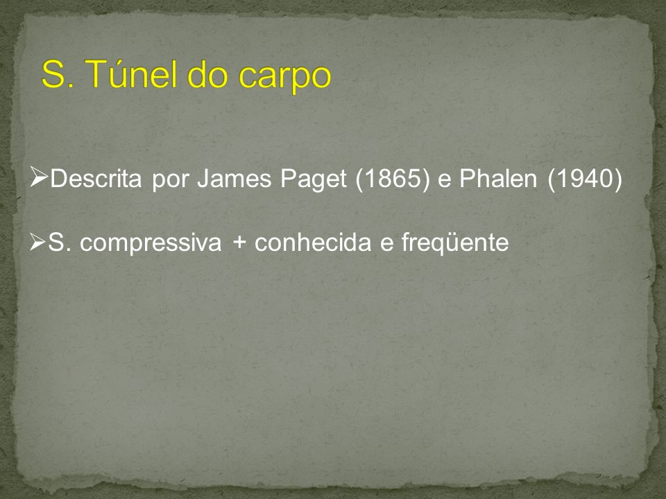 S. Túnel do carpo Descrita por James Paget (1865) e Phalen (1940)