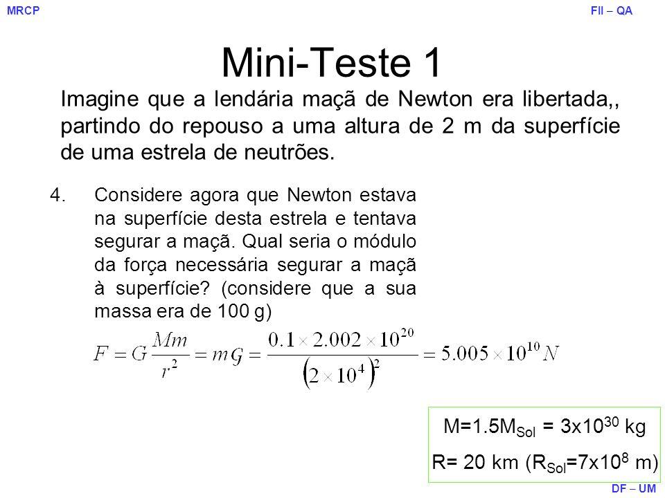 Mini-Teste 1 Imagine que a lendária maçã de Newton era libertada,, partindo do repouso a uma altura de 2 m da superfície de uma estrela de neutrões.