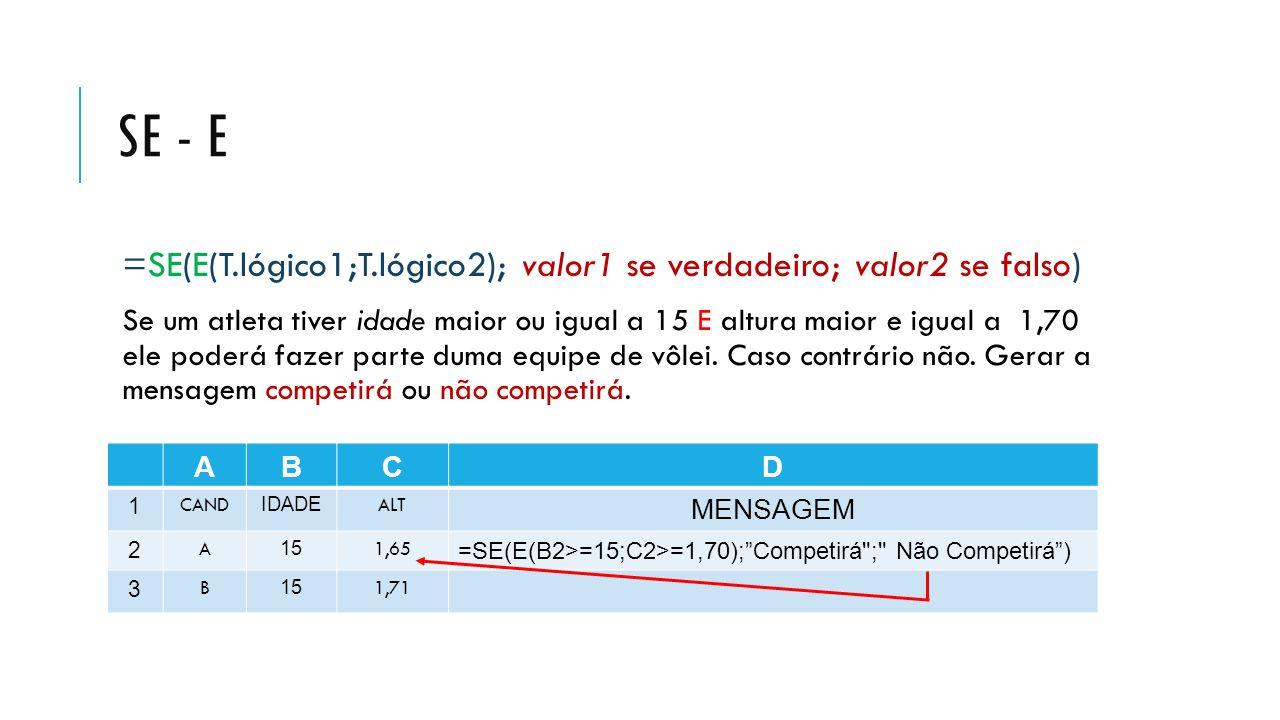 Se - e =SE(E(T.lógico1;T.lógico2); valor1 se verdadeiro; valor2 se falso)