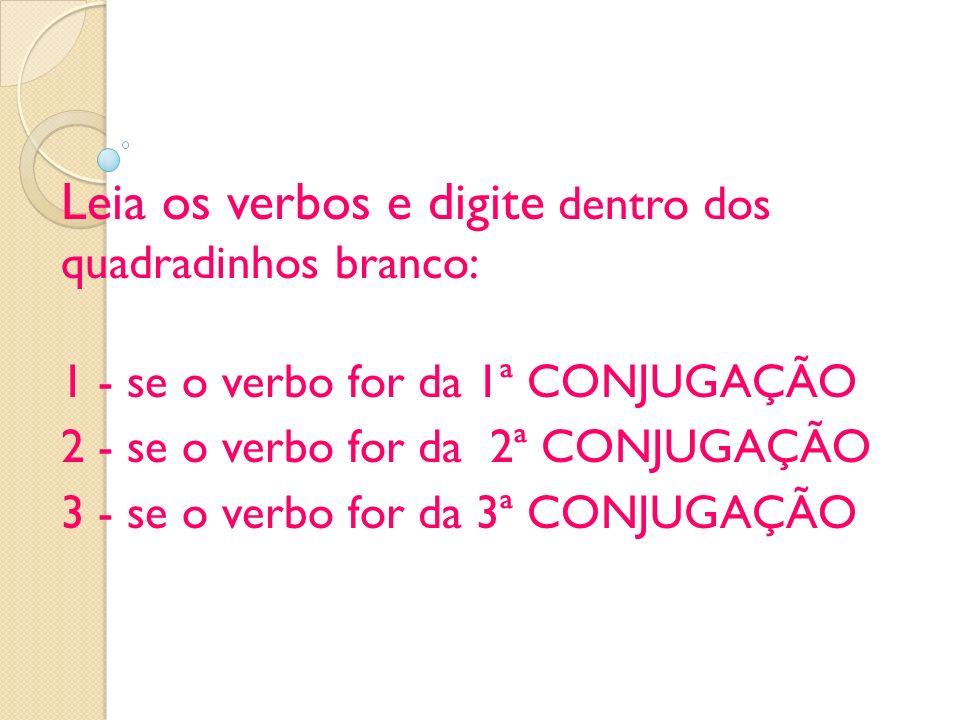 Leia os verbos e digite dentro dos quadradinhos branco: