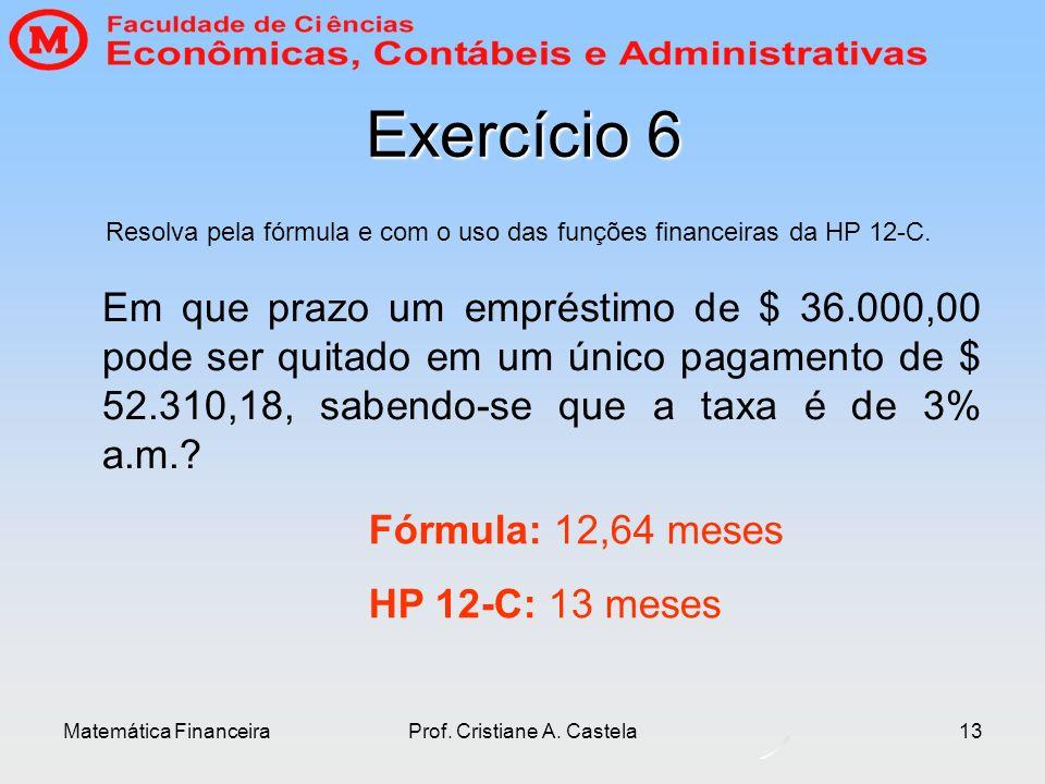 Exercício 6 Resolva pela fórmula e com o uso das funções financeiras da HP 12-C.