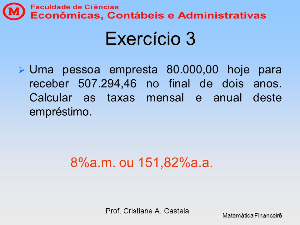 Exercício 3 Uma pessoa empresta 80.000,00 hoje para receber 507.294,46 no final de dois anos. Calcular as taxas mensal e anual deste empréstimo.