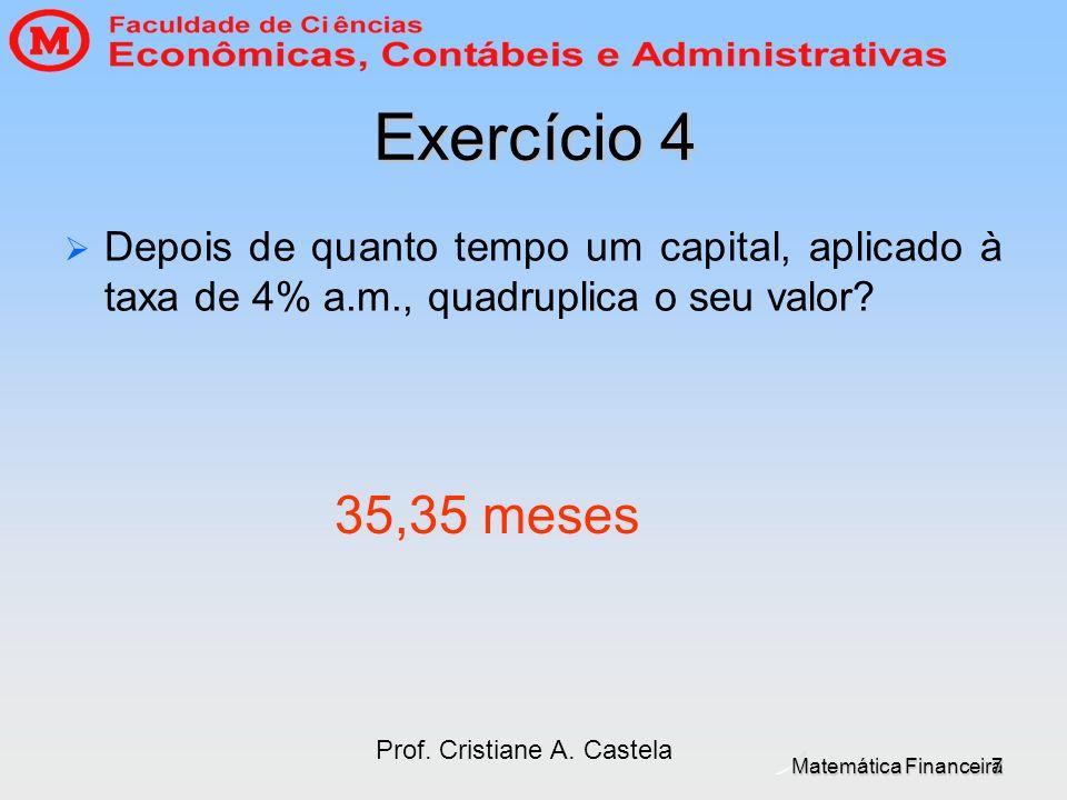 Exercício 4 Depois de quanto tempo um capital, aplicado à taxa de 4% a.m., quadruplica o seu valor