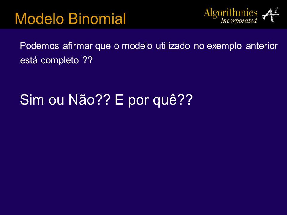 Modelo Binomial Podemos afirmar que o modelo utilizado no exemplo anterior está completo .