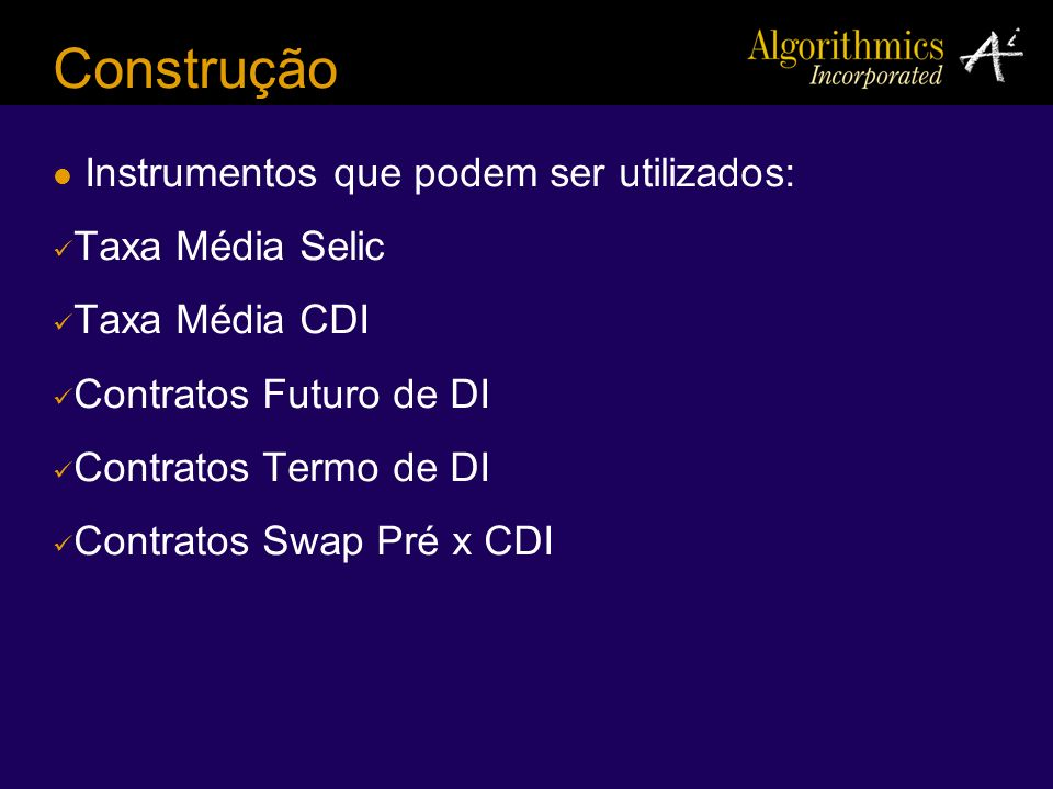 Construção Instrumentos que podem ser utilizados: Taxa Média Selic