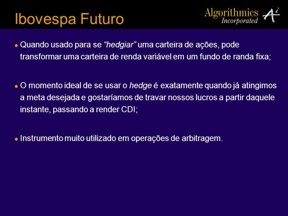 Ibovespa Futuro Quando usado para se hedgiar uma carteira de ações, pode transformar uma carteira de renda variável em um fundo de randa fixa;