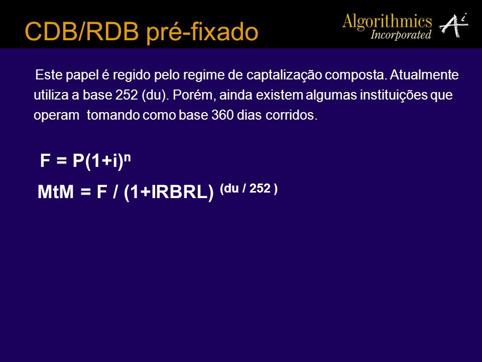 CDB/RDB pré-fixado F = P(1+i)n MtM = F / (1+IRBRL) (du / 252 )