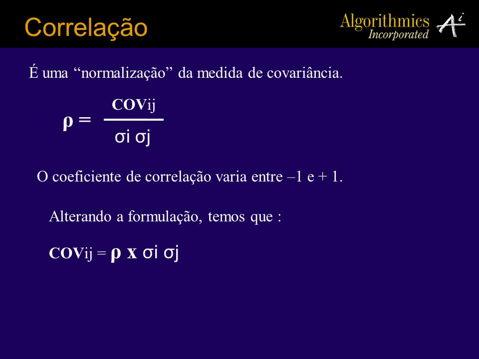 Correlação ρ = σi σj É uma normalização da medida de covariância.