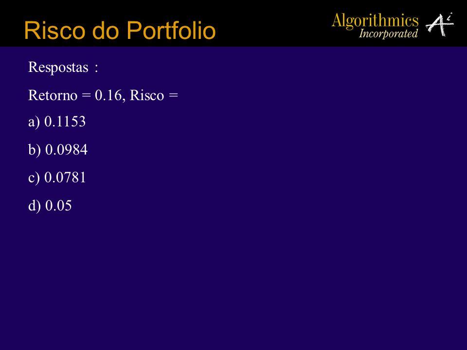Risco do Portfolio Respostas : Retorno = 0.16, Risco = a) 0.1153