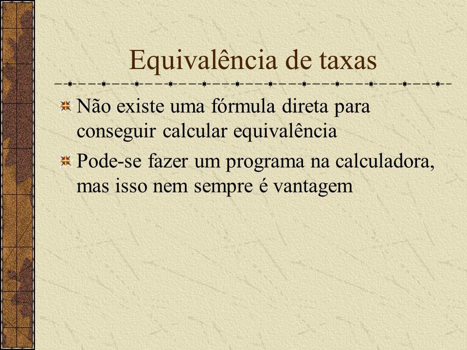 Equivalência de taxas Não existe uma fórmula direta para conseguir calcular equivalência.
