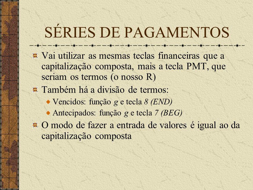 SÉRIES DE PAGAMENTOS Vai utilizar as mesmas teclas financeiras que a capitalização composta, mais a tecla PMT, que seriam os termos (o nosso R)