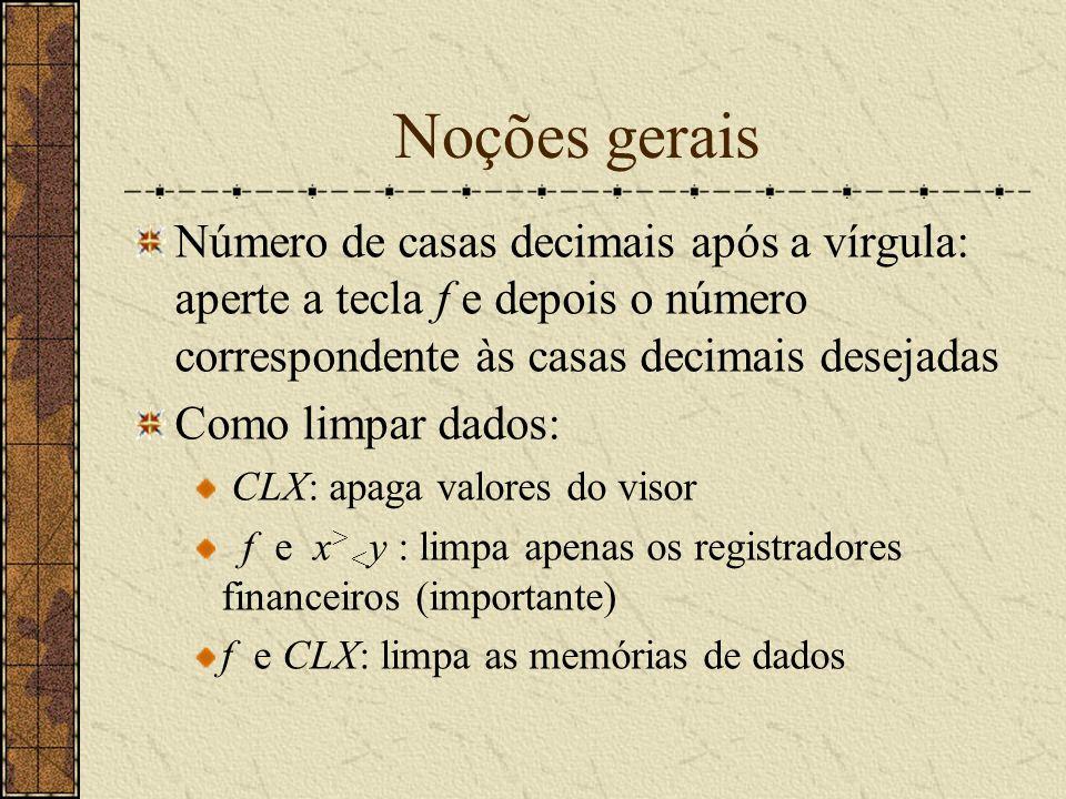 Noções gerais Número de casas decimais após a vírgula: aperte a tecla f e depois o número correspondente às casas decimais desejadas.
