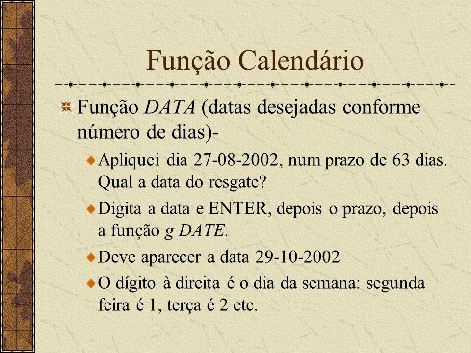 Função Calendário Função DATA (datas desejadas conforme número de dias)- Apliquei dia 27-08-2002, num prazo de 63 dias. Qual a data do resgate