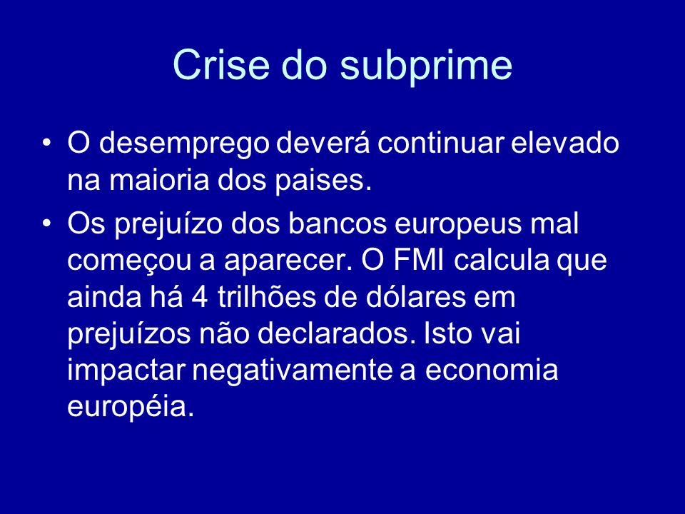 Crise do subprimeO desemprego deverá continuar elevado na maioria dos paises.