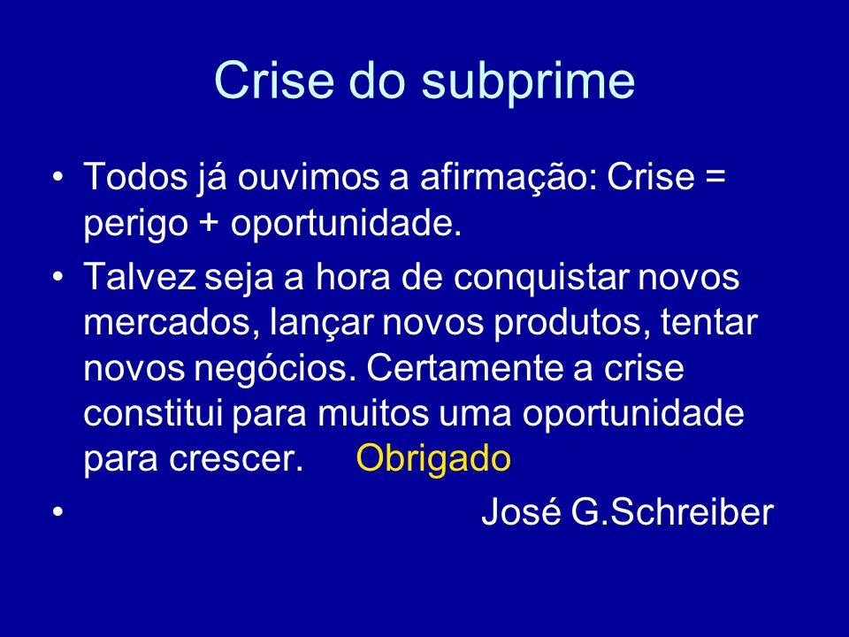 Crise do subprimeTodos já ouvimos a afirmação: Crise = perigo + oportunidade.