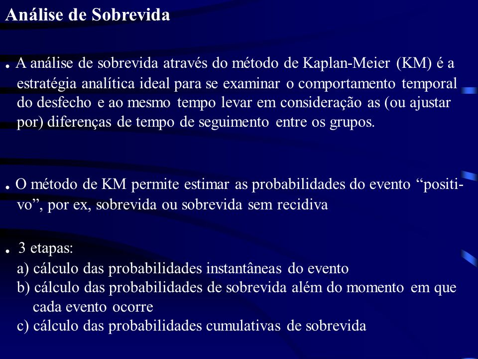 . A análise de sobrevida através do método de Kaplan-Meier (KM) é a