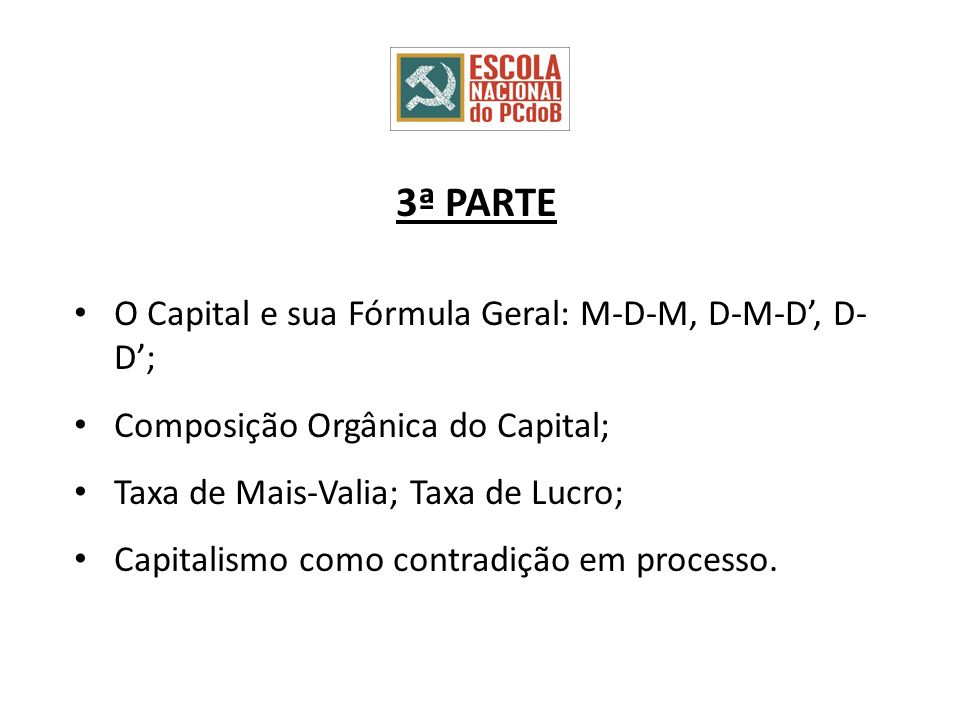 3ª PARTE O Capital e sua Fórmula Geral: M-D-M, D-M-D', D-D';