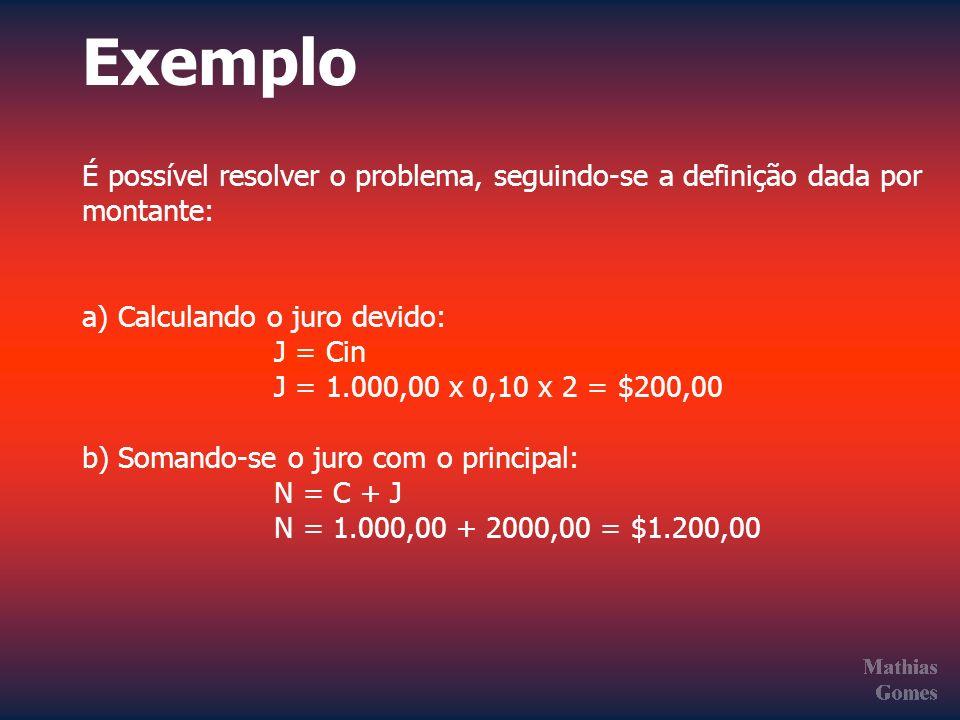 Exemplo É possível resolver o problema, seguindo-se a definição dada por. montante: a) Calculando o juro devido: