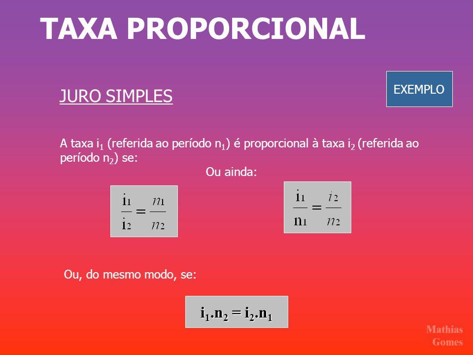TAXA PROPORCIONAL JURO SIMPLES i1.n2 = i2.n1 EXEMPLO