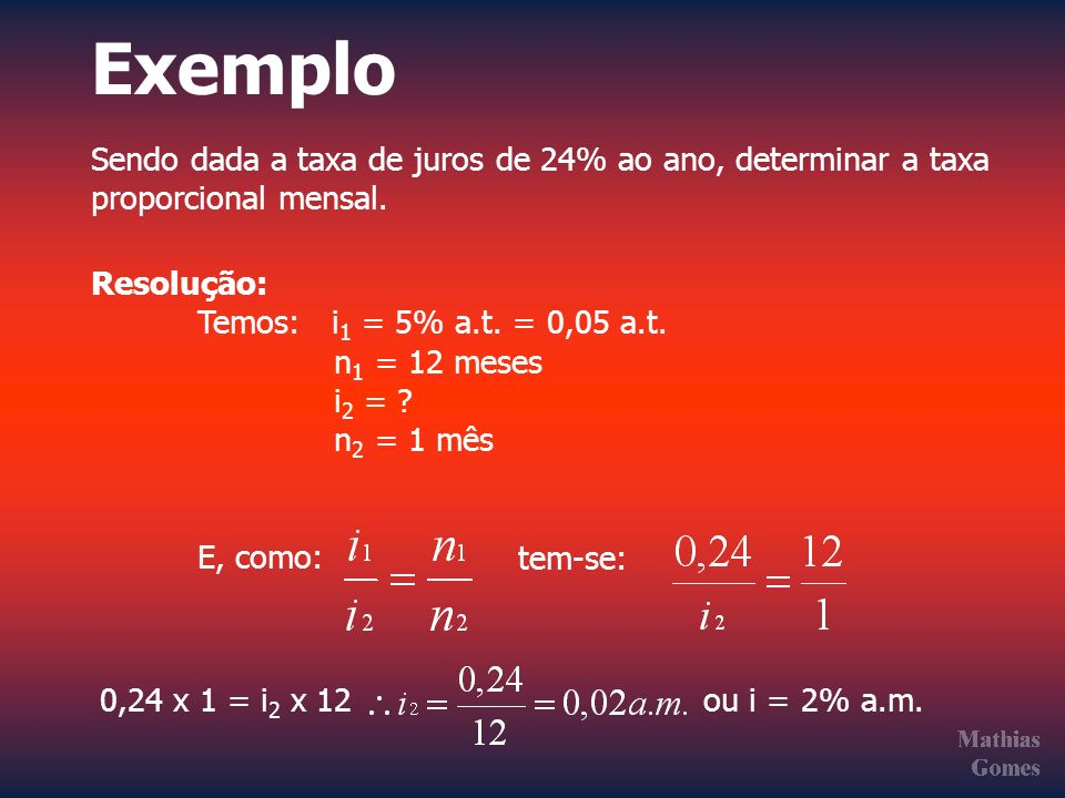 Exemplo Sendo dada a taxa de juros de 24% ao ano, determinar a taxa