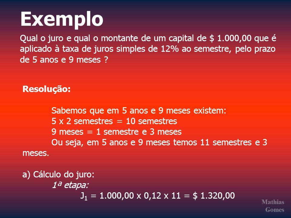 Exemplo Qual o juro e qual o montante de um capital de $ 1.000,00 que é. aplicado à taxa de juros simples de 12% ao semestre, pelo prazo.