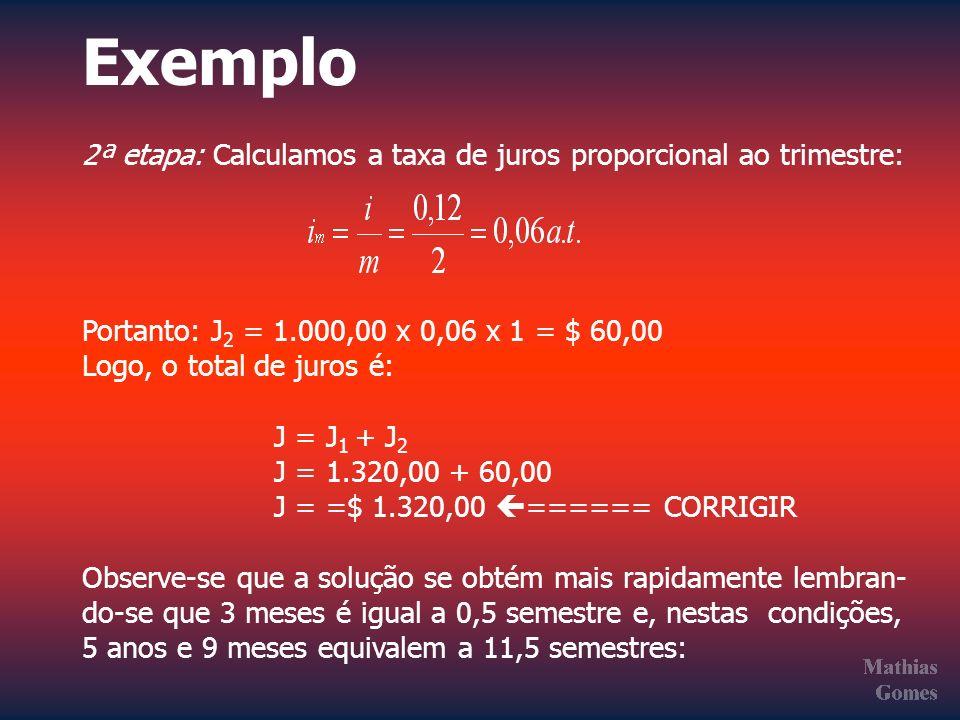 Exemplo 2ª etapa: Calculamos a taxa de juros proporcional ao trimestre: Portanto: J2 = 1.000,00 x 0,06 x 1 = $ 60,00.