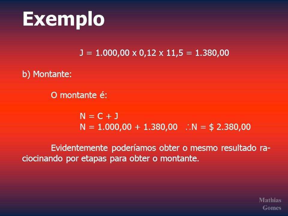 Exemplo J = 1.000,00 x 0,12 x 11,5 = 1.380,00 b) Montante: