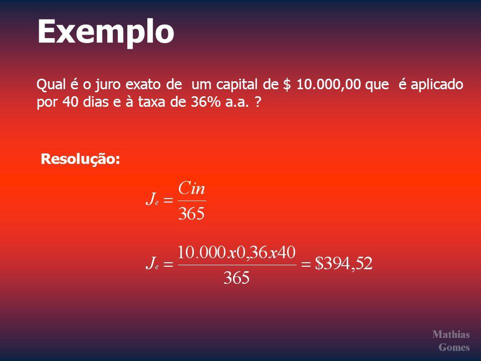 Exemplo Qual é o juro exato de um capital de $ 10.000,00 que é aplicado. por 40 dias e à taxa de 36% a.a.