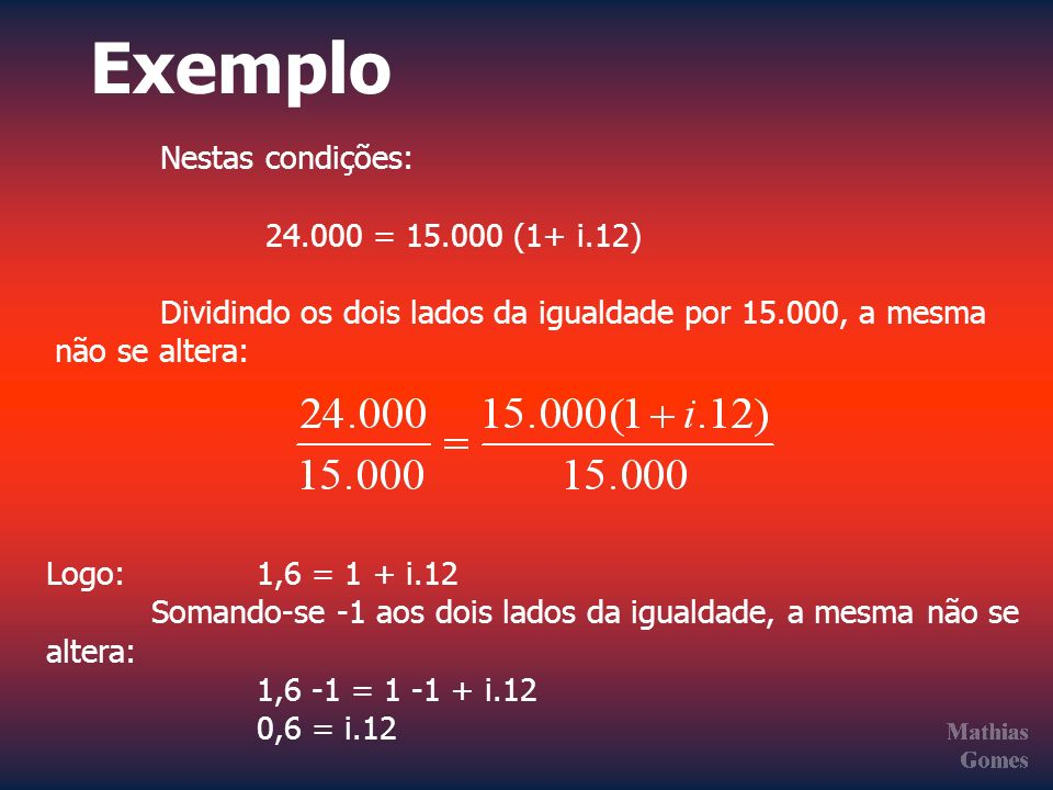 Exemplo Nestas condições: 24.000 = 15.000 (1+ i.12)