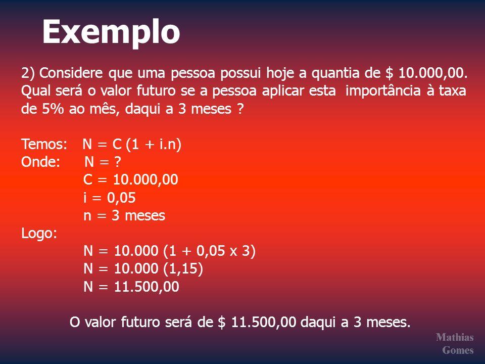 Exemplo 2) Considere que uma pessoa possui hoje a quantia de $ 10.000,00. Qual será o valor futuro se a pessoa aplicar esta importância à taxa.