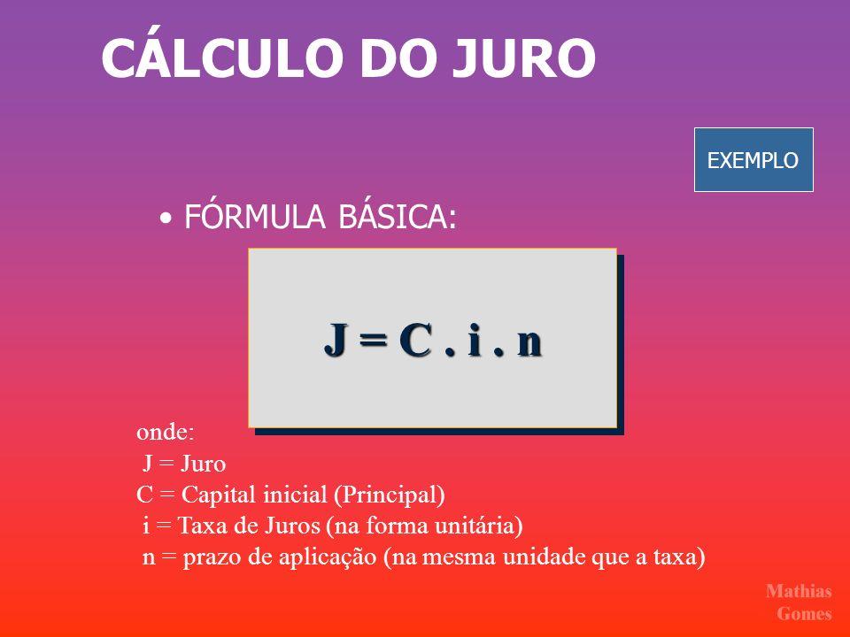 CÁLCULO DO JURO J = C . i . n • FÓRMULA BÁSICA: onde: J = Juro