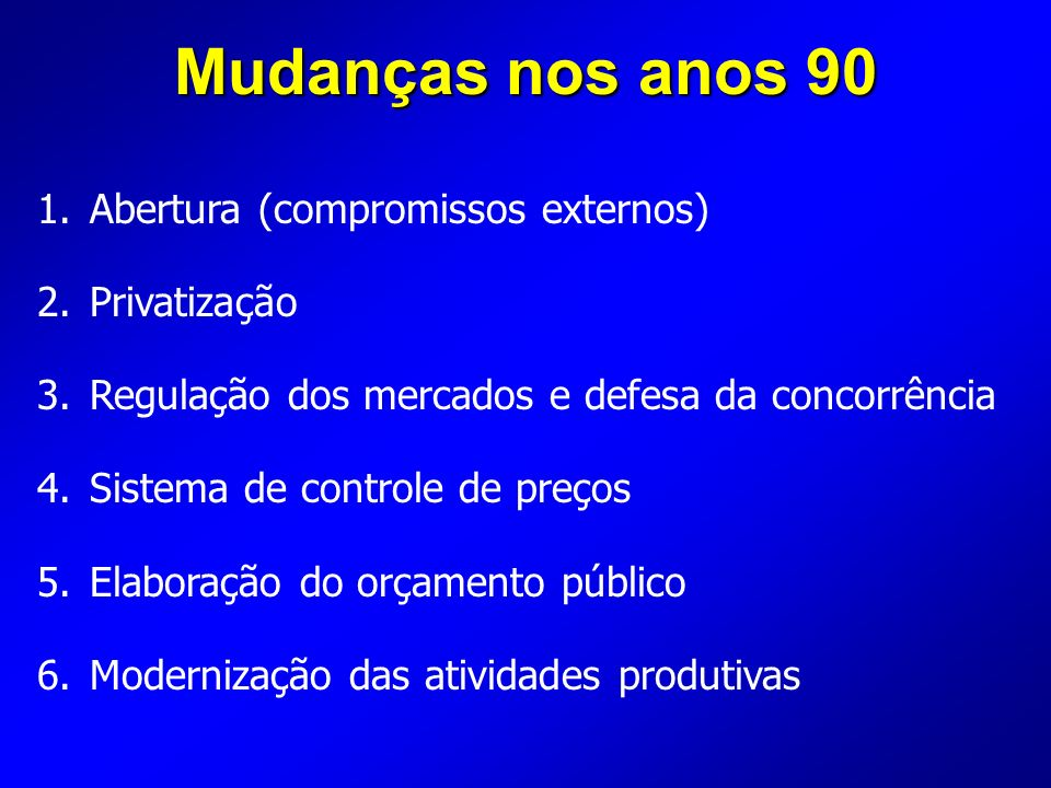 Mudanças nos anos 90 Abertura (compromissos externos) Privatização