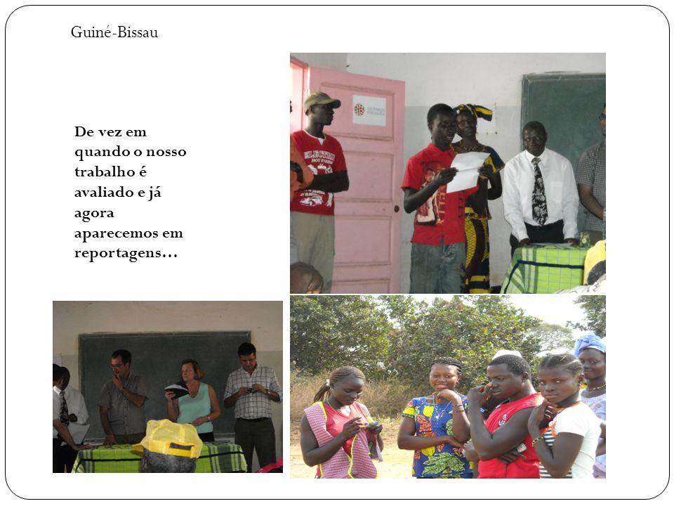 Guiné-Bissau De vez em quando o nosso trabalho é avaliado e já agora aparecemos em reportagens…