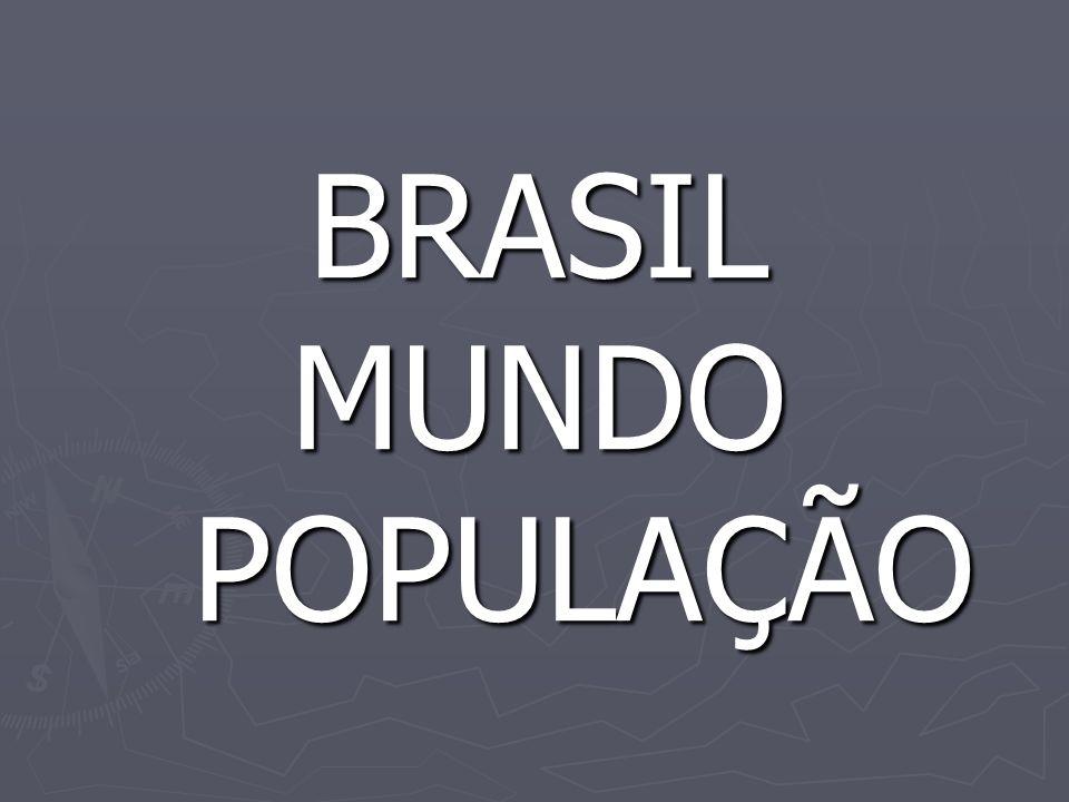 BRASIL MUNDO POPULAÇÃO