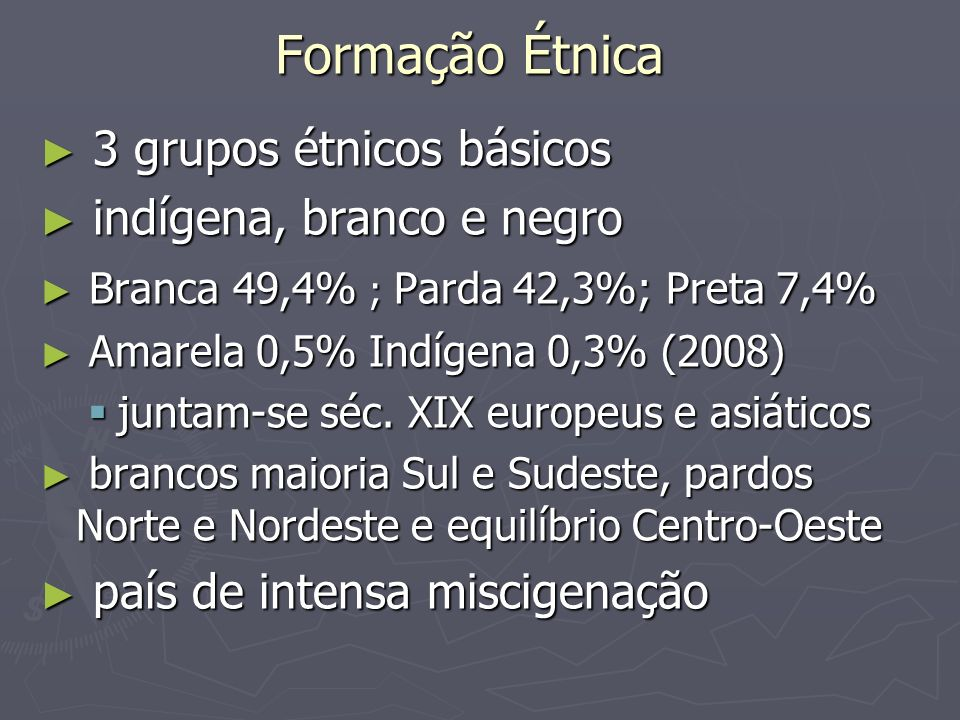Formação Étnica 3 grupos étnicos básicos indígena, branco e negro