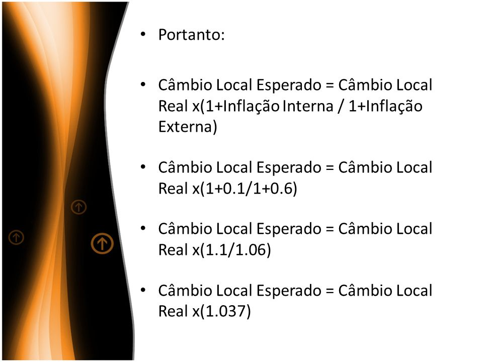 Portanto: Câmbio Local Esperado = Câmbio Local Real x(1+Inflação Interna / 1+Inflação Externa)