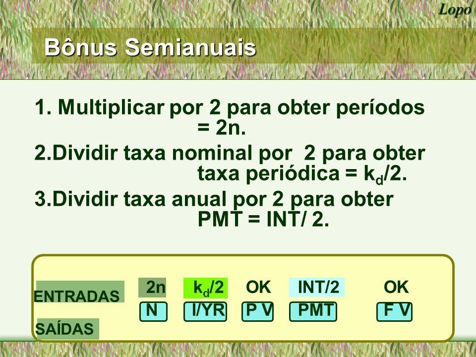Bônus Semianuais 1. Multiplicar por 2 para obter períodos = 2n.