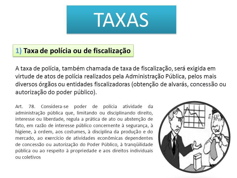 TAXAS 1) Taxa de polícia ou de fiscalização
